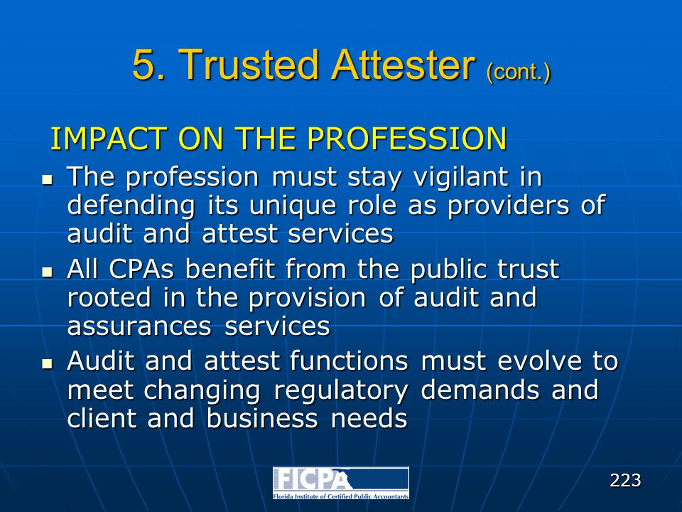 5. Trusted Attester (cont.) IMPACT ON THE PROFESSION The profession must stay vigilant in defending its unique role as providers of audit and attest s