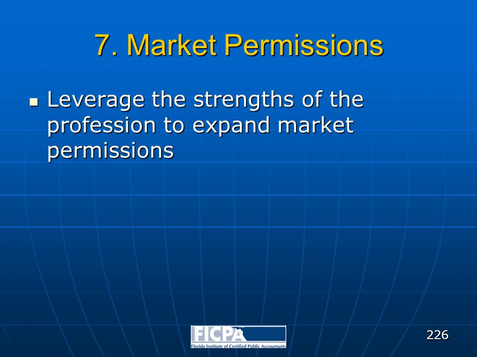 7. Market Permissions Leverage the strengths of the profession to expand market permissions Leverage the strengths of the profession to expand market