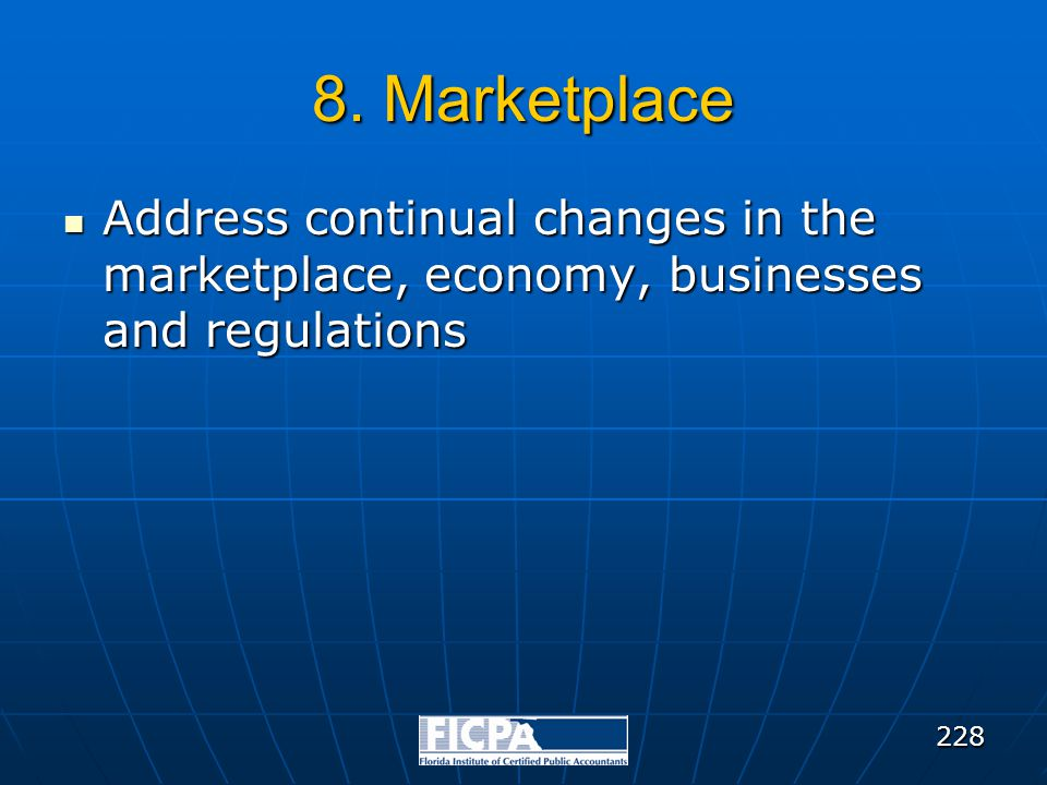 8. Marketplace Address continual changes in the marketplace, economy, businesses and regulations Address continual changes in the marketplace, economy