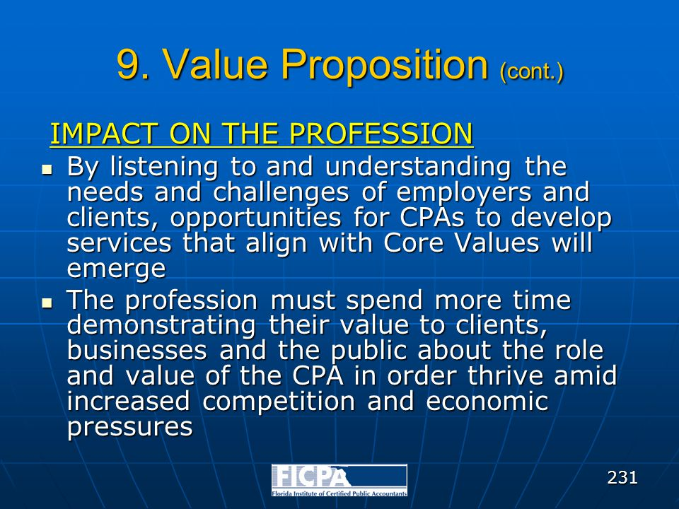 9. Value Proposition (cont.) IMPACT ON THE PROFESSION By listening to and understanding the needs and challenges of employers and clients, opportuniti