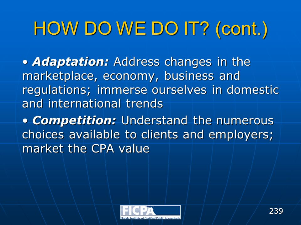 HOW DO WE DO IT? (cont.) Adaptation: Address changes in the marketplace, economy, business and regulations; immerse ourselves in domestic and internat