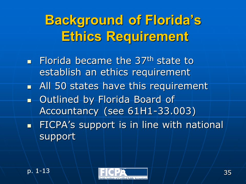 35 Background of Florida's Ethics Requirement Florida became the 37 th state to establish an ethics requirement Florida became the 37 th state to esta