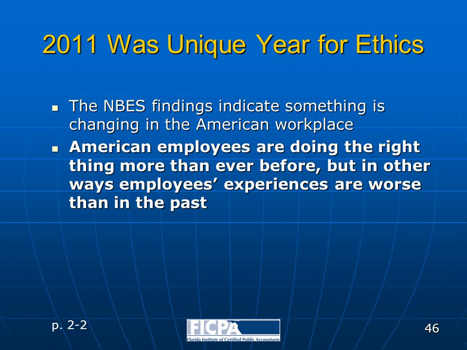 46 2011 Was Unique Year for Ethics The NBES findings indicate something is changing in the American workplace The NBES findings indicate something is