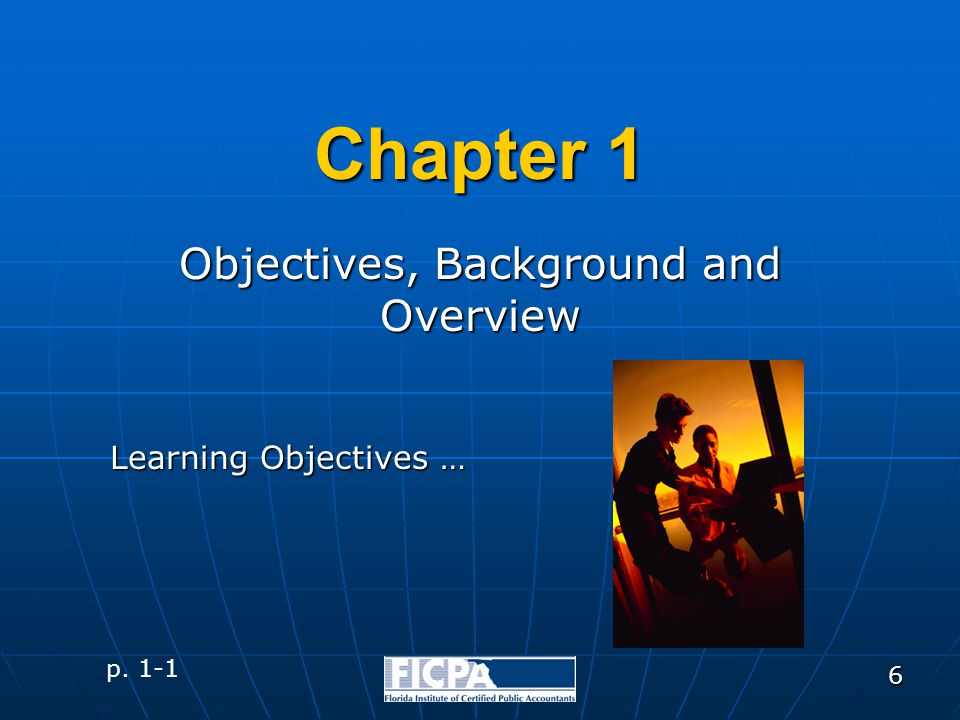6 Chapter 1 Objectives, Background and Overview p. 1-1 Learning Objectives …