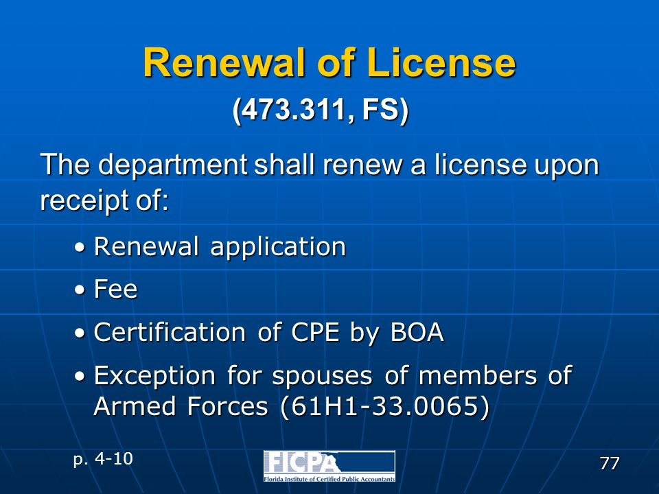 77 Renewal of License The department shall renew a license upon receipt of: Renewal applicationRenewal application FeeFee Certification of CPE by BOAC