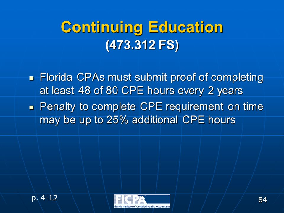 84 Continuing Education Florida CPAs must submit proof of completing at least 48 of 80 CPE hours every 2 years Florida CPAs must submit proof of compl