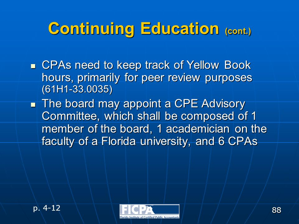 88 Continuing Education (cont.) CPAs need to keep track of Yellow Book hours, primarily for peer review purposes (61H1-33.0035) CPAs need to keep trac