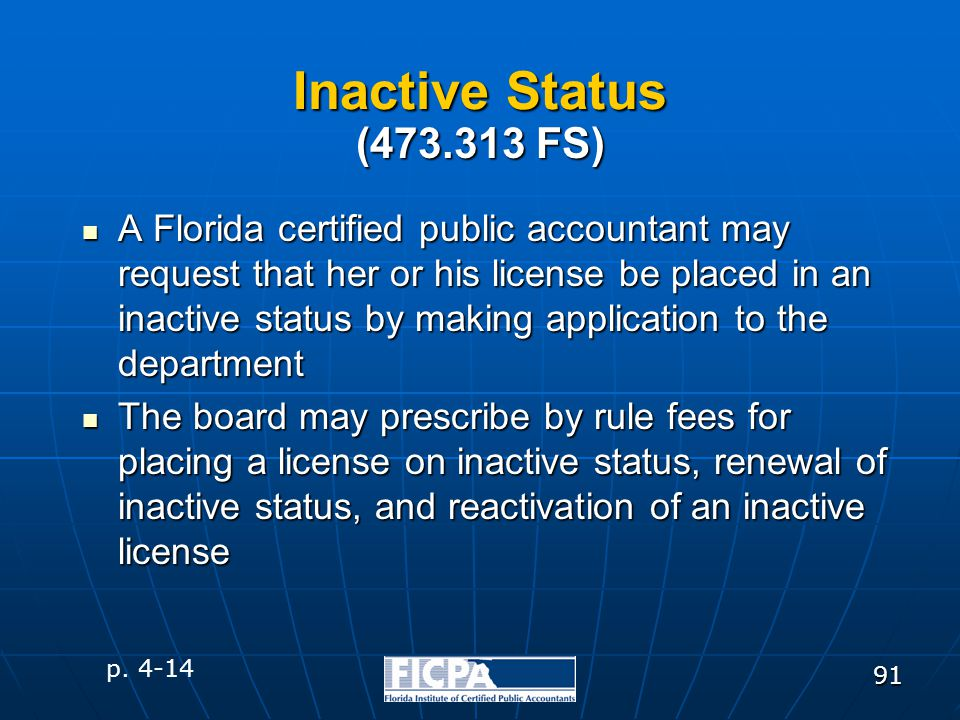91 Inactive Status A Florida certified public accountant may request that her or his license be placed in an inactive status by making application to