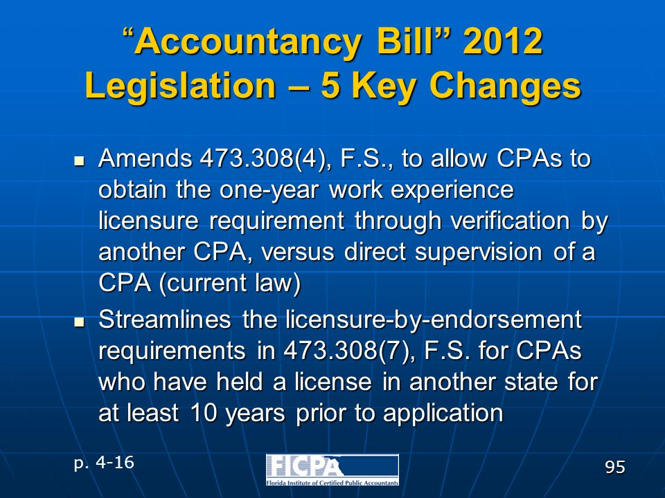 "95 ""Accountancy Bill"" 2012 Legislation – 5 Key Changes Amends 473.308(4), F.S., to allow CPAs to obtain the one-year work experience licensure require"