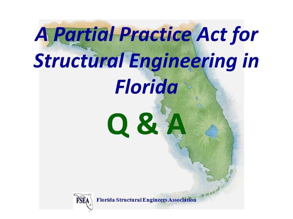A Partial Practice Act for Structural Engineering in Florida Q & A Florida Structural Engineers Association
