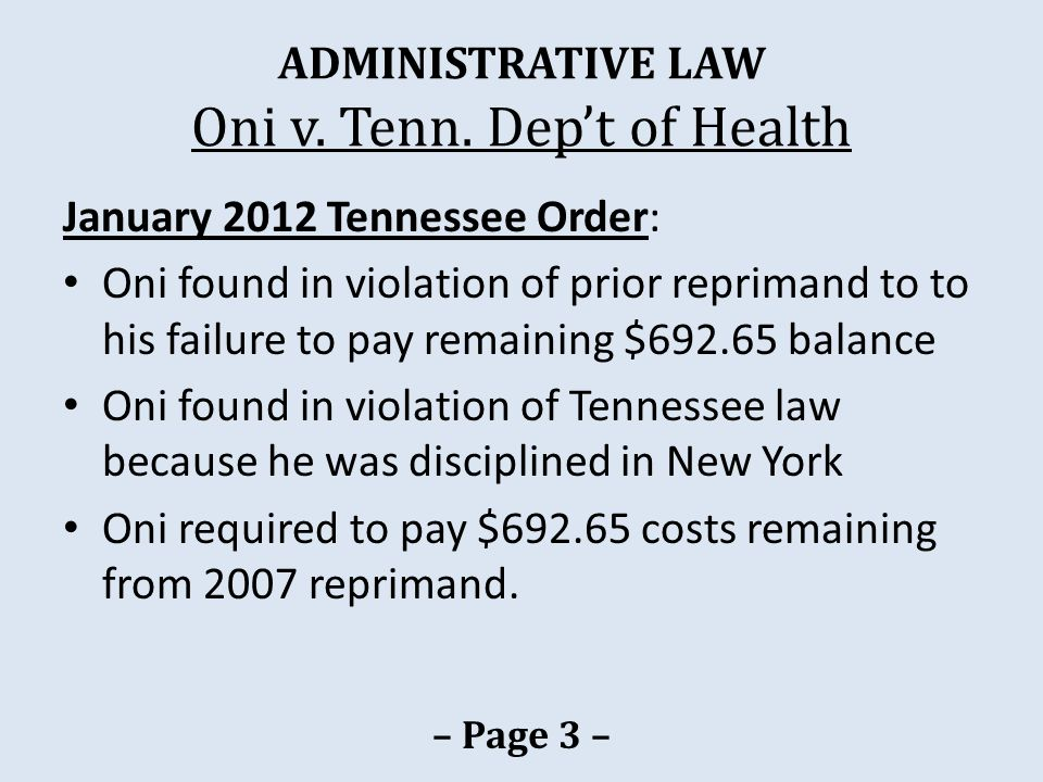 ADMINISTRATIVE LAW Oni v. Tenn. Dep't of Health January 2012 Tennessee Order: Oni found in violation of prior reprimand to to his failure to pay remai