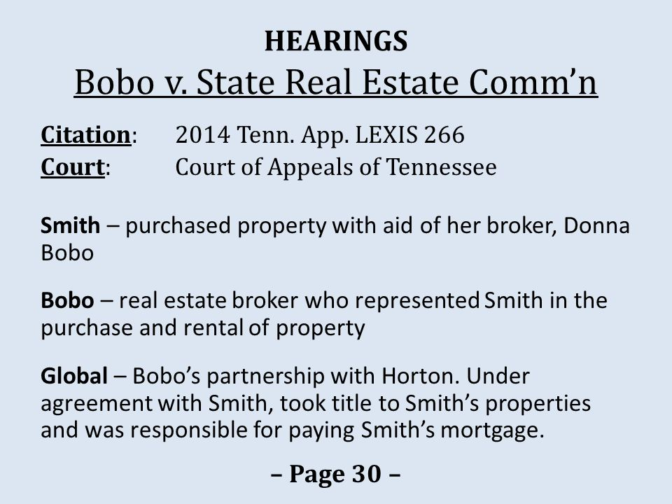 HEARINGS Bobo v. State Real Estate Comm'n Citation: 2014 Tenn. App. LEXIS 266 Court: Court of Appeals of Tennessee Smith – purchased property with aid