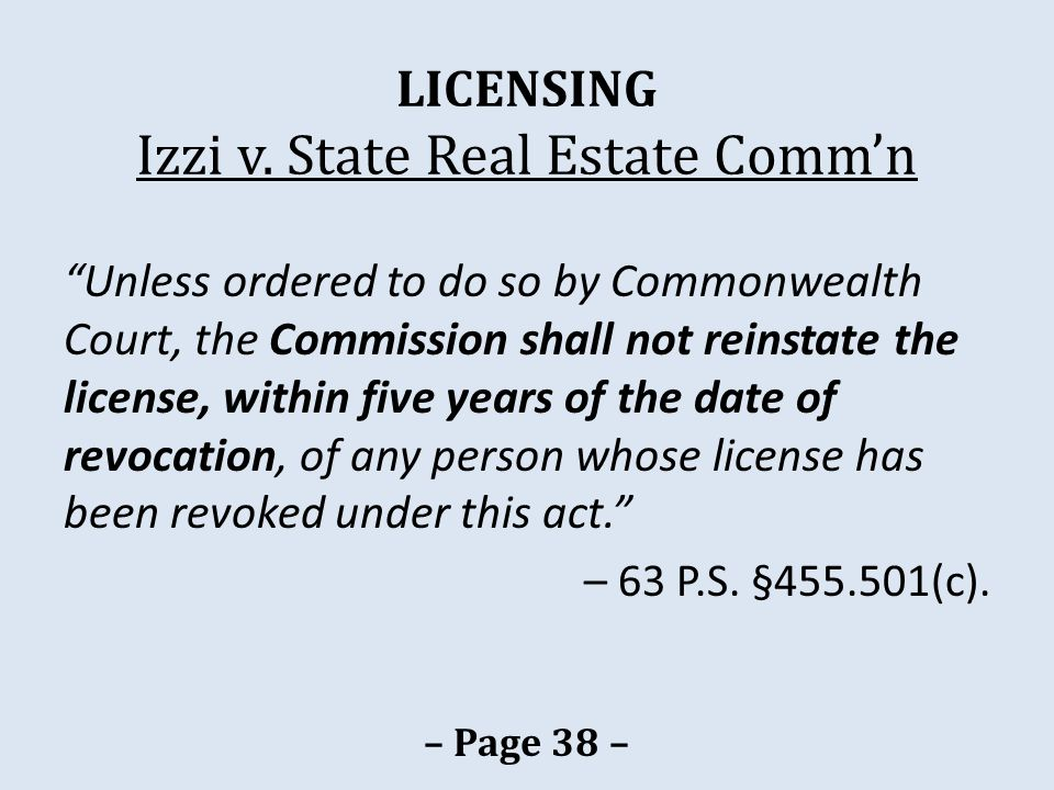 "LICENSING Izzi v. State Real Estate Comm'n ""Unless ordered to do so by Commonwealth Court, the Commission shall not reinstate the license, within five"