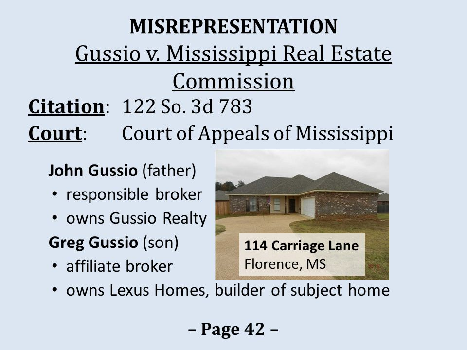 MISREPRESENTATION Gussio v. Mississippi Real Estate Commission Citation: 122 So. 3d 783 Court: Court of Appeals of Mississippi John Gussio (father) re