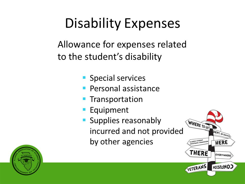 Disability Expenses Allowance for expenses related to the student's disability  Special services  Personal assistance  Transportation  Equipment  Supplies reasonably incurred and not provided by other agencies