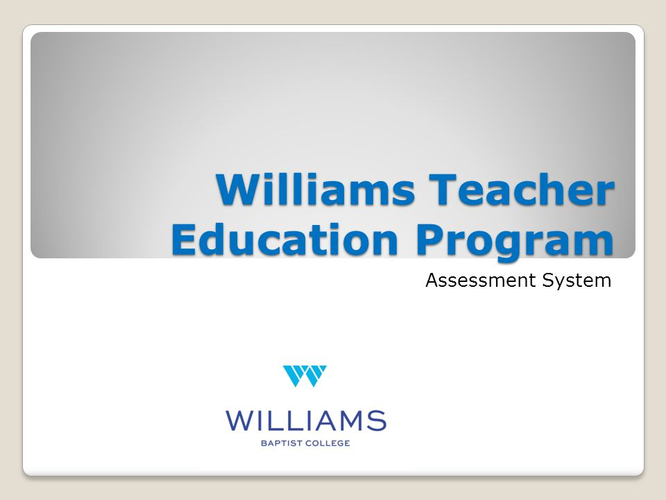 Williams Teacher Education Program Assessment System