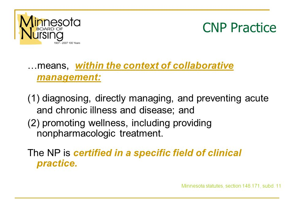 CNP Practice …means, within the context of collaborative management: (1) diagnosing, directly managing, and preventing acute and chronic illness and disease; and (2) promoting wellness, including providing nonpharmacologic treatment.