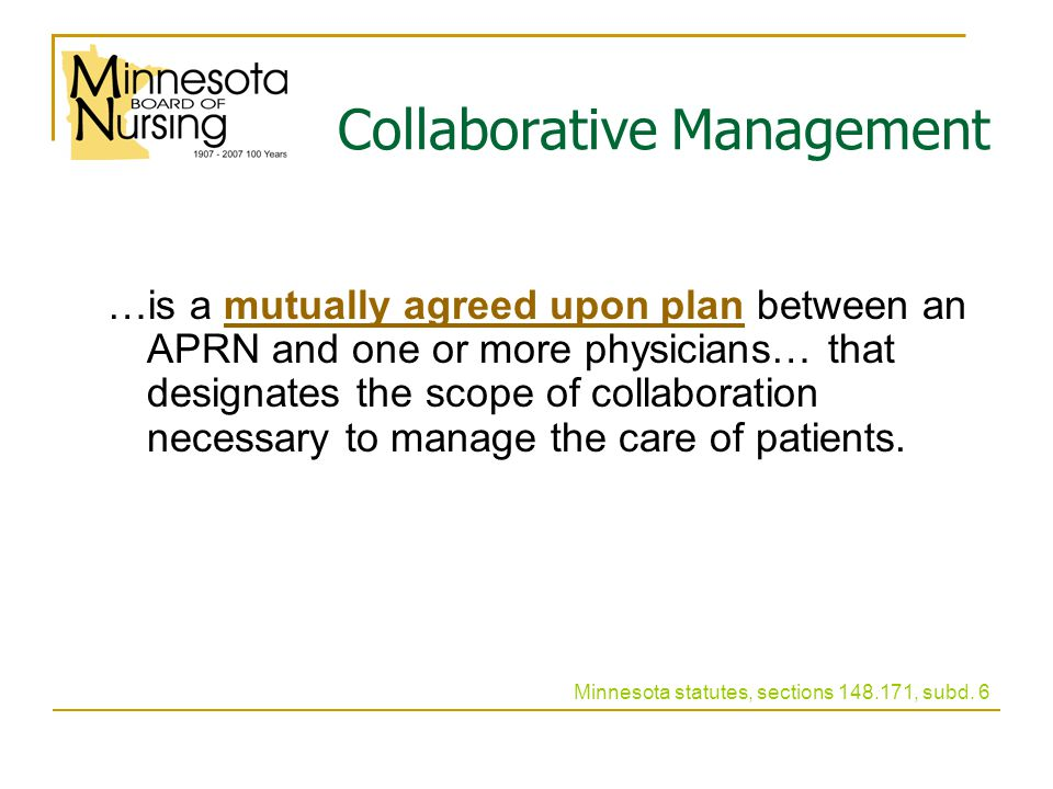 Collaborative Management …is a mutually agreed upon plan between an APRN and one or more physicians… that designates the scope of collaboration necessary to manage the care of patients.