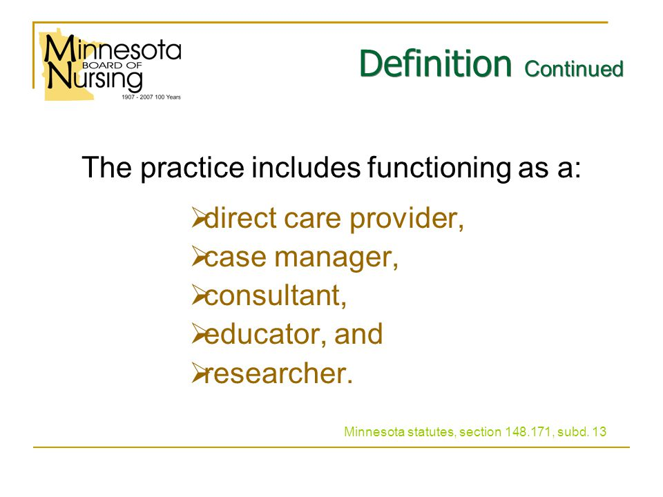 Definition Continued The APRN must practice within a health care system that provides for:  consultation,  collaborative management, and  referral Minnesota statutes, section 148.171, subd.