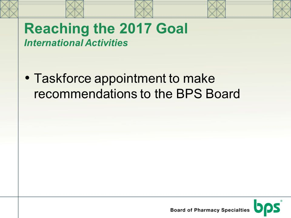 Reaching the 2017 Goal International Activities Taskforce appointment to make recommendations to the BPS Board