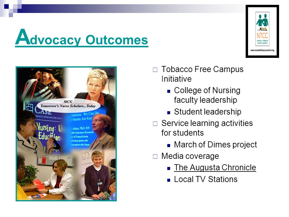 A dvocacy Outcomes  Tobacco Free Campus Initiative College of Nursing faculty leadership Student leadership  Service learning activities for students March of Dimes project  Media coverage The Augusta Chronicle Local TV Stations