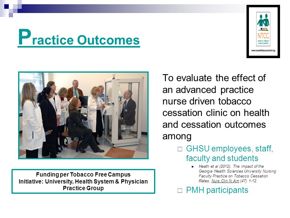 P ractice Outcomes To evaluate the effect of an advanced practice nurse driven tobacco cessation clinic on health and cessation outcomes among  GHSU