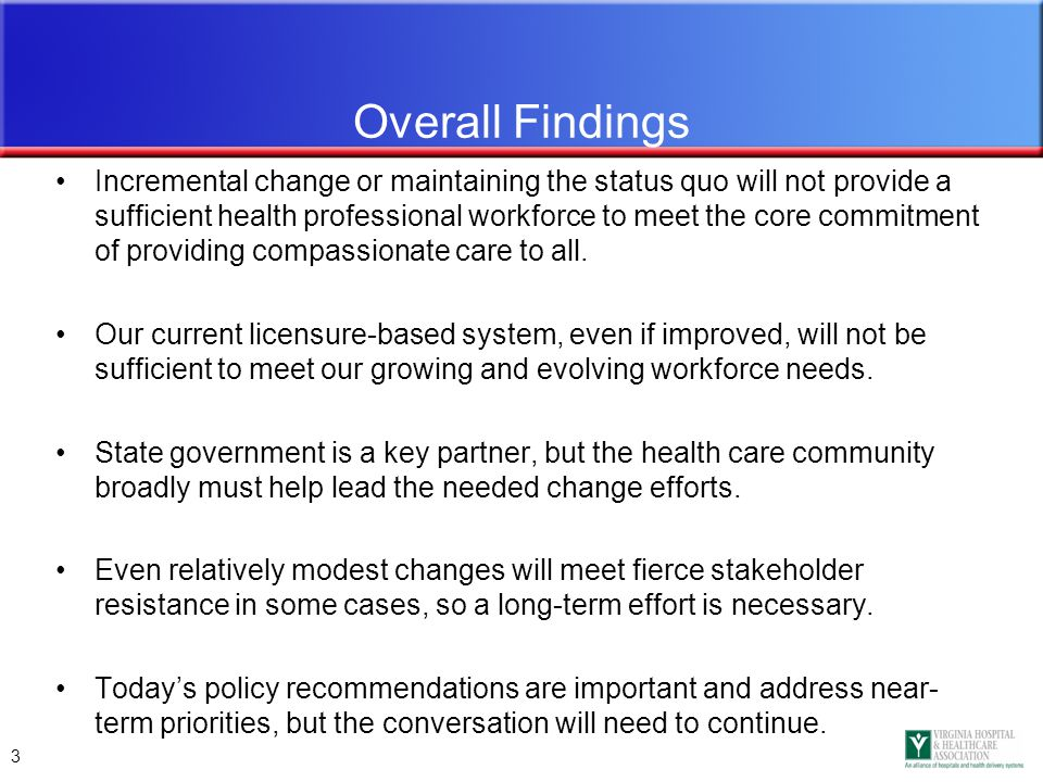 3 Incremental change or maintaining the status quo will not provide a sufficient health professional workforce to meet the core commitment of providing compassionate care to all.