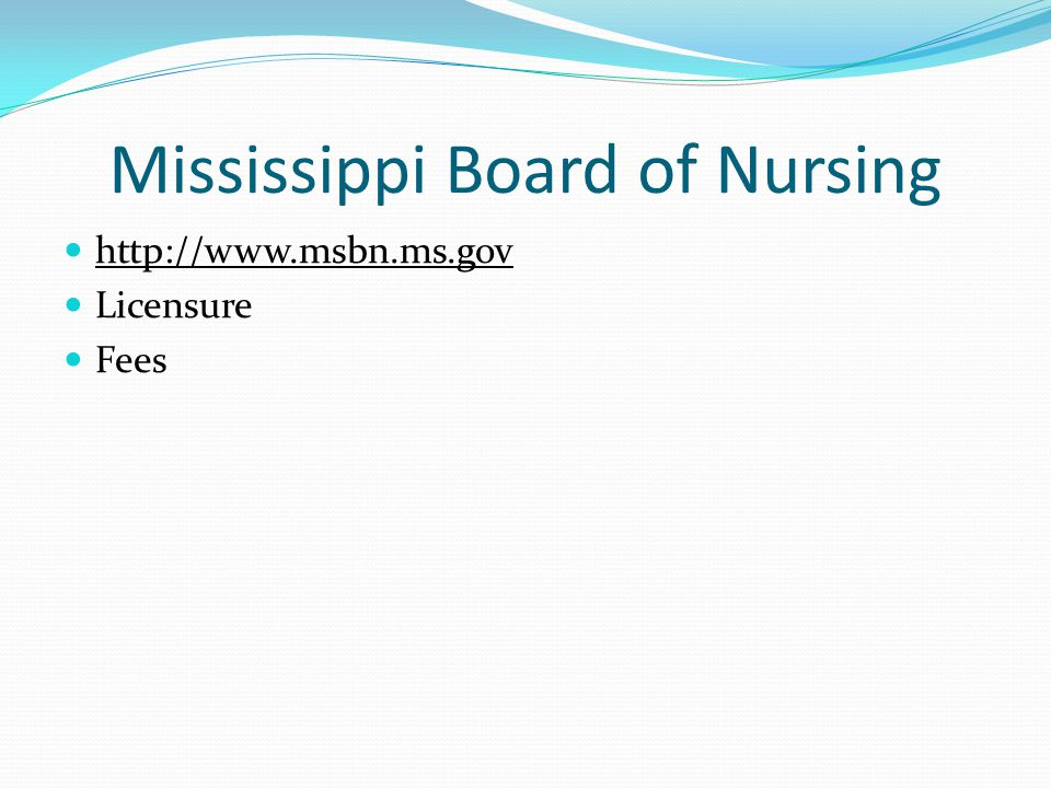 Mississippi Board of Nursing http://www.msbn.ms.gov Licensure Fees