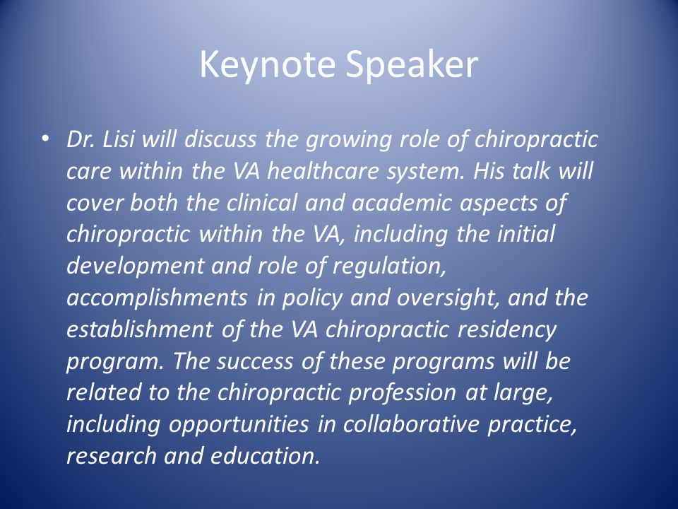 Keynote Speaker Dr. Lisi will discuss the growing role of chiropractic care within the VA healthcare system. His talk will cover both the clinical and