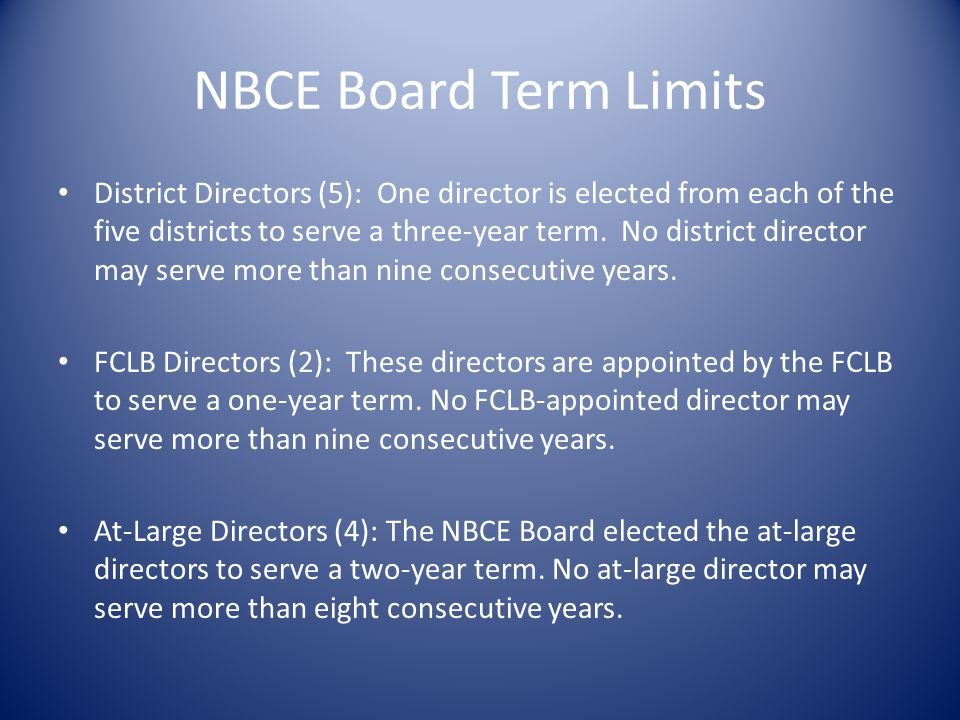NBCE Board Term Limits District Directors (5): One director is elected from each of the five districts to serve a three-year term.