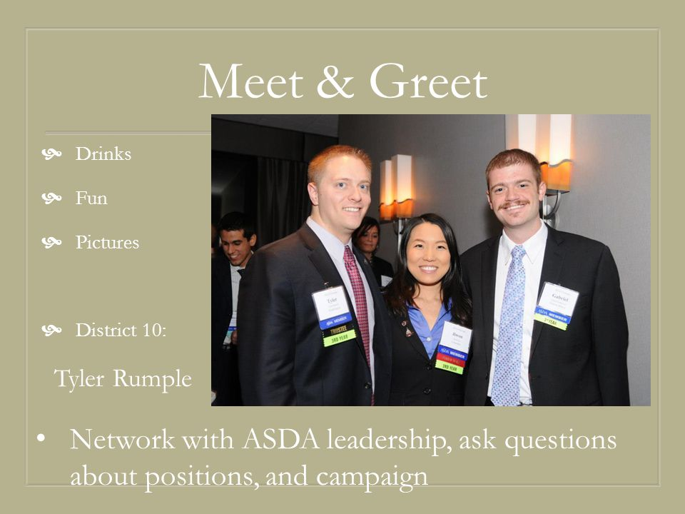Meet & Greet  Drinks  Fun  Pictures  District 10: Tyler Rumple Network with ASDA leadership, ask questions about positions, and campaign