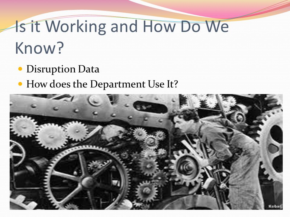 Is it Working and How Do We Know? Disruption Data How does the Department Use It?