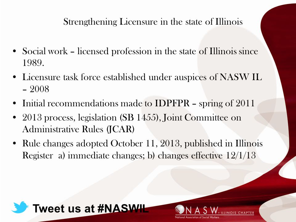Strengthening Licensure in the state of Illinois Social work – licensed profession in the state of Illinois since 1989.