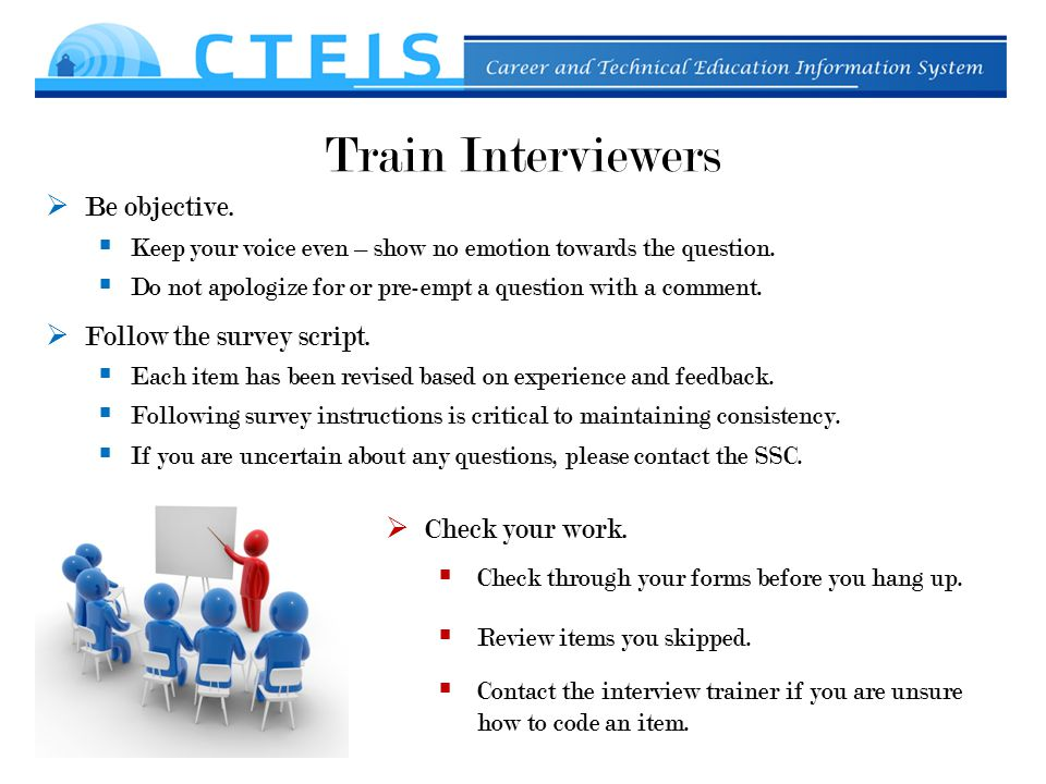 Train Interviewers  Be objective.  Keep your voice even – show no emotion towards the question.