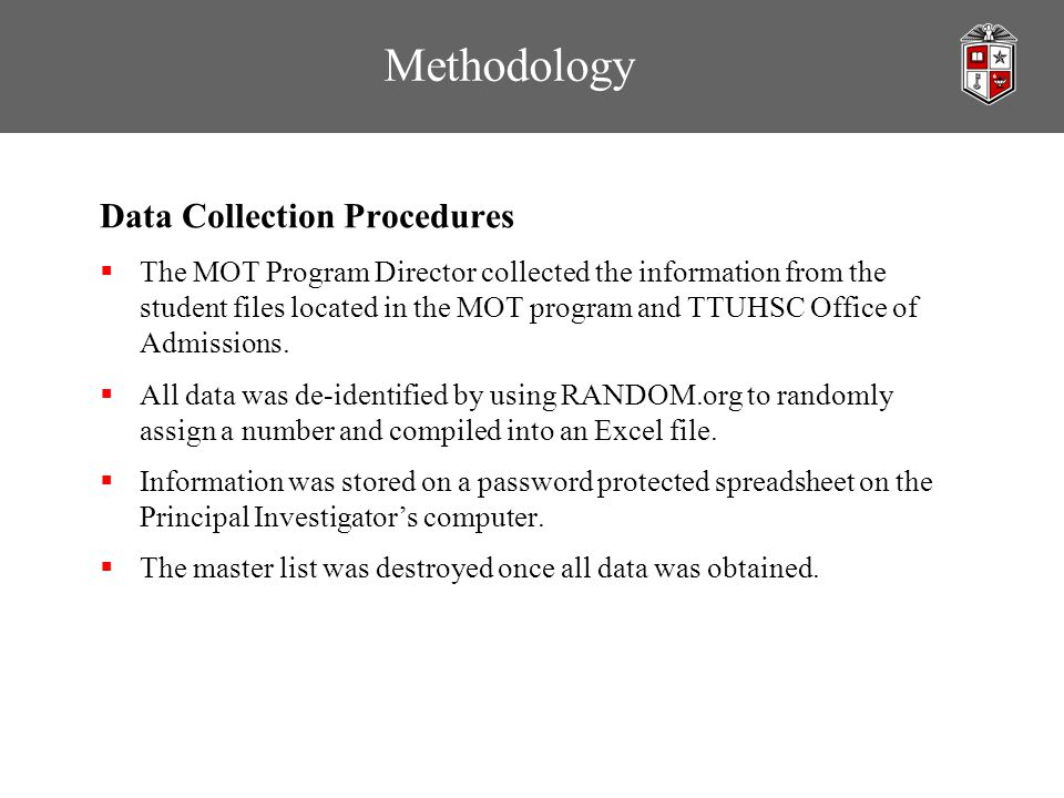 Methodology Data Collection Procedures  The MOT Program Director collected the information from the student files located in the MOT program and TTUH