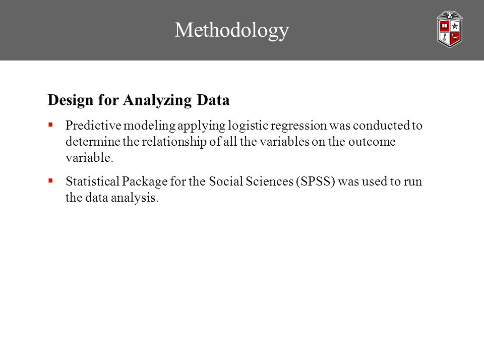 Methodology Design for Analyzing Data  Predictive modeling applying logistic regression was conducted to determine the relationship of all the variab