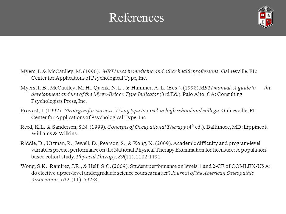 References Myers, I. & McCaulley, M. (1996). MBTI uses in medicine and other health professions. Gainesville, FL: Center for Applications of Psycholog