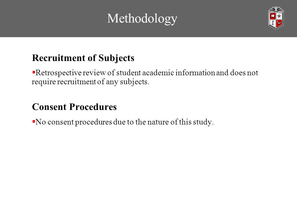 Methodology Recruitment of Subjects  Retrospective review of student academic information and does not require recruitment of any subjects. Consent P
