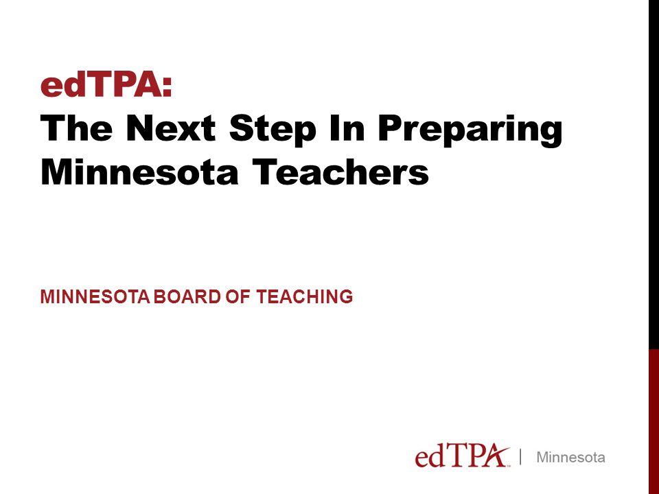 edTPA: The Next Step In Preparing Minnesota Teachers MINNESOTA BOARD OF TEACHING