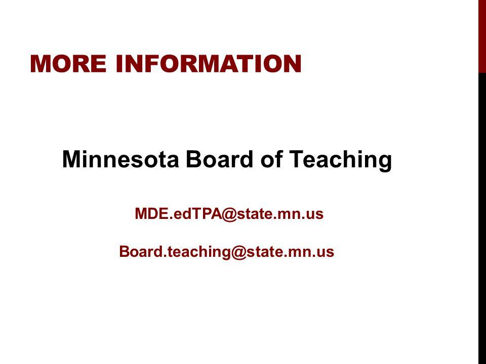 MORE INFORMATION Minnesota Board of Teaching MDE.edTPA@state.mn.us Board.teaching@state.mn.us