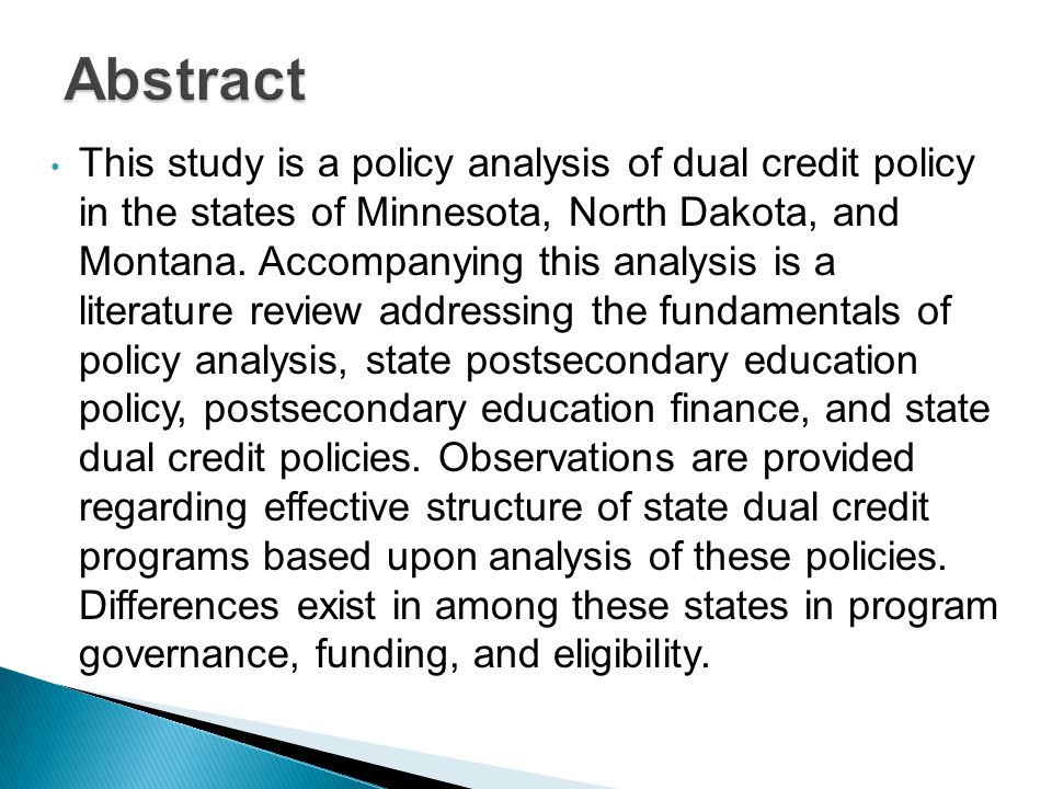 This study is a policy analysis of dual credit policy in the states of Minnesota, North Dakota, and Montana.