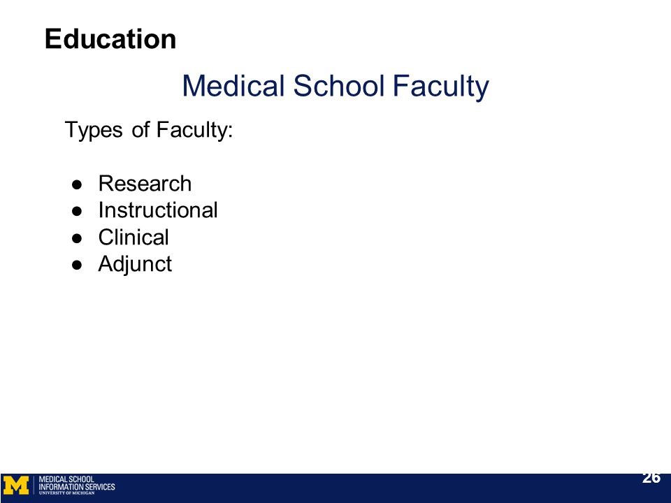Medical School Faculty Types of Faculty: ●Research ●Instructional ●Clinical ●Adjunct Education 26