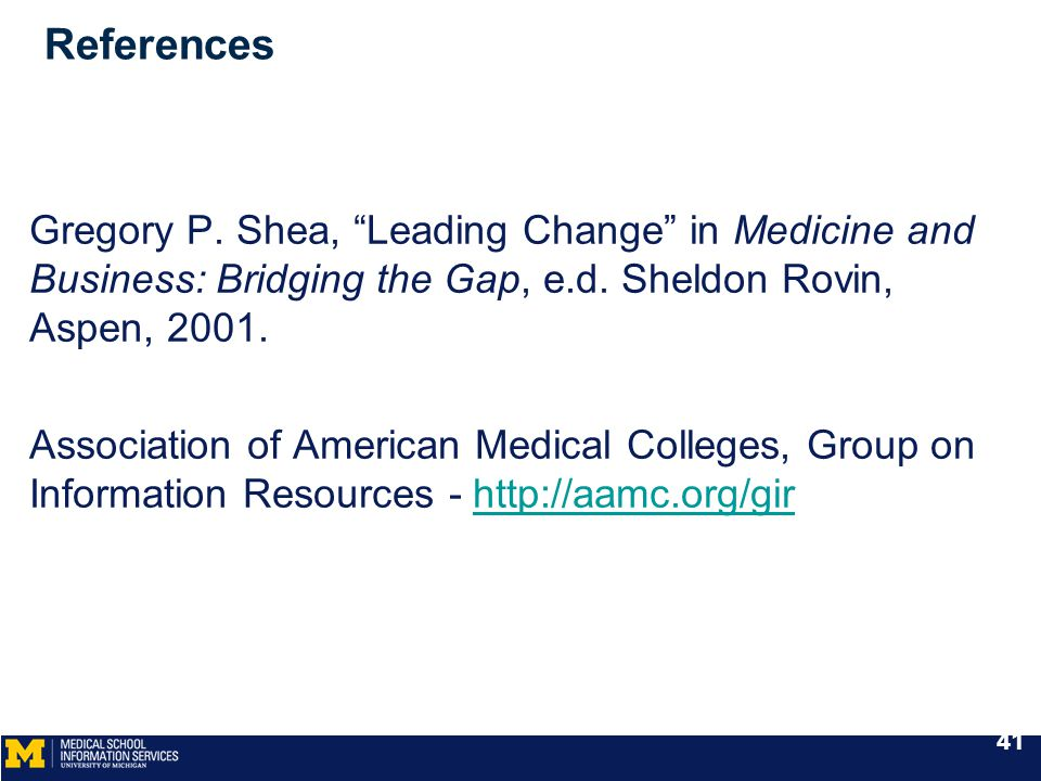 References Gregory P. Shea, Leading Change in Medicine and Business: Bridging the Gap, e.d.