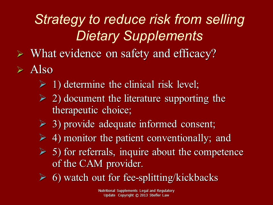 Strategy to reduce risk from selling Dietary Supplements  What evidence on safety and efficacy.