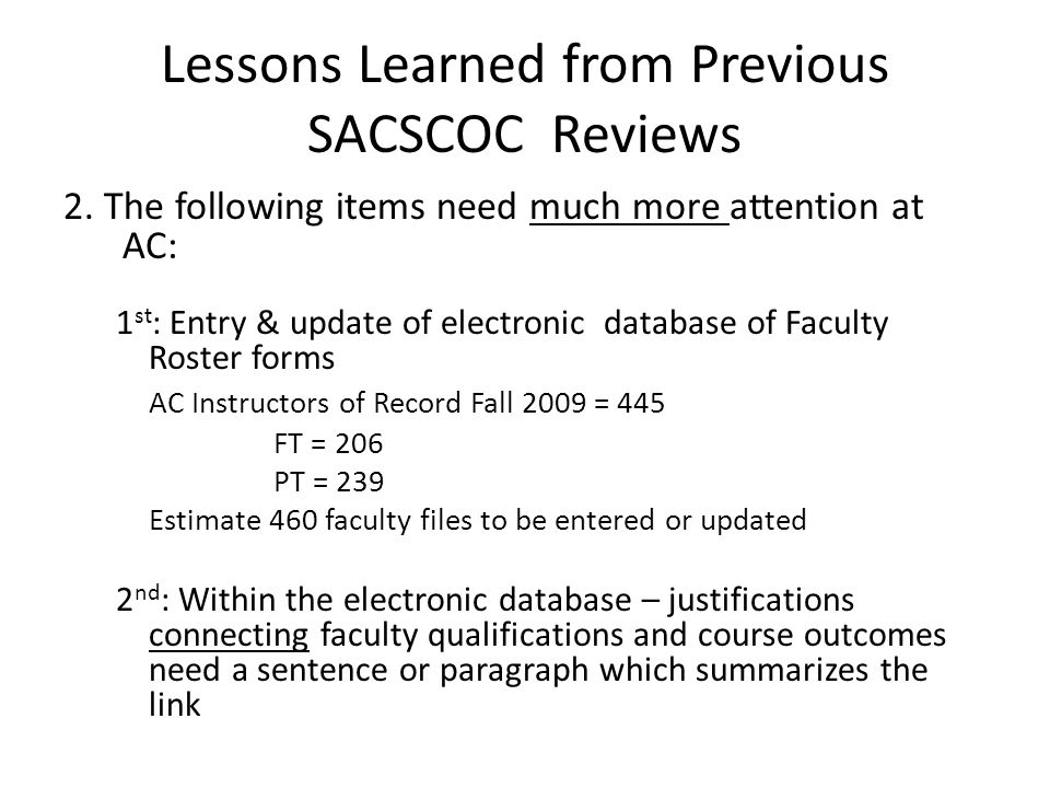 Lessons Learned from Previous SACSCOC Reviews 2. The following items need much more attention at AC: 1 st : Entry & update of electronic database of F