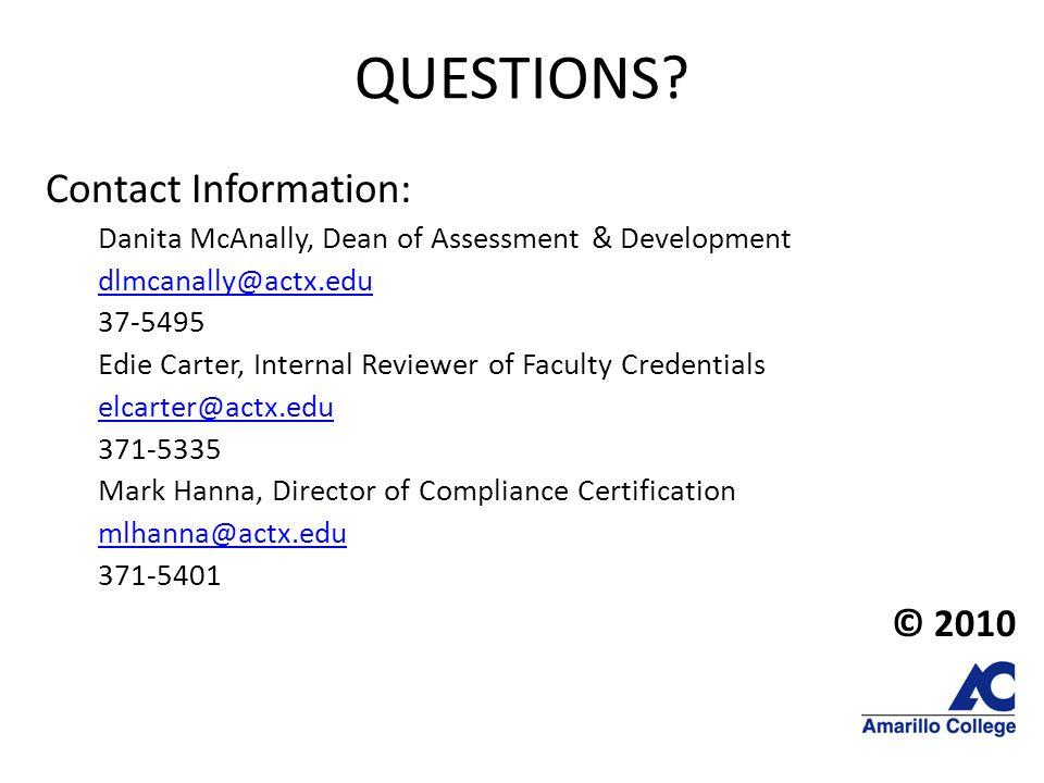 QUESTIONS? Contact Information: Danita McAnally, Dean of Assessment & Development dlmcanally@actx.edu 37-5495 Edie Carter, Internal Reviewer of Facult