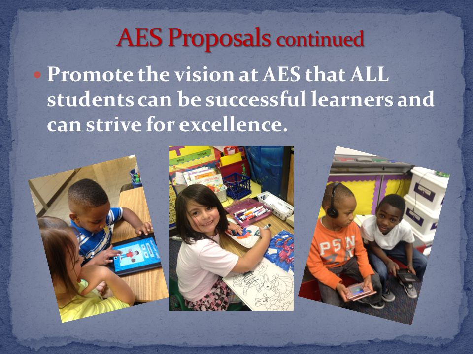 Promote the vision at AES that ALL students can be successful learners and can strive for excellence.