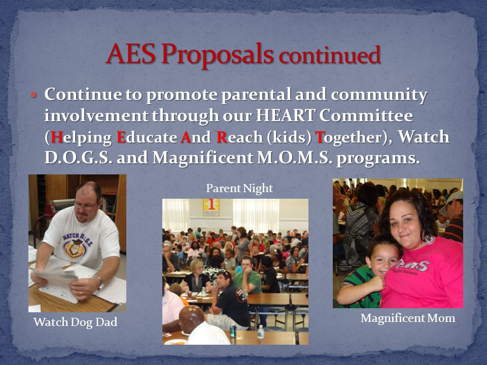 Continue to promote parental and community involvement through our HEART Committee (Helping Educate And Reach (kids) Together), Watch D.O.G.S.