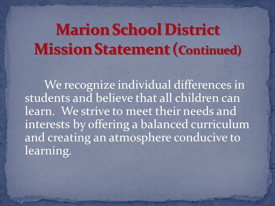 We recognize individual differences in students and believe that all children can learn.