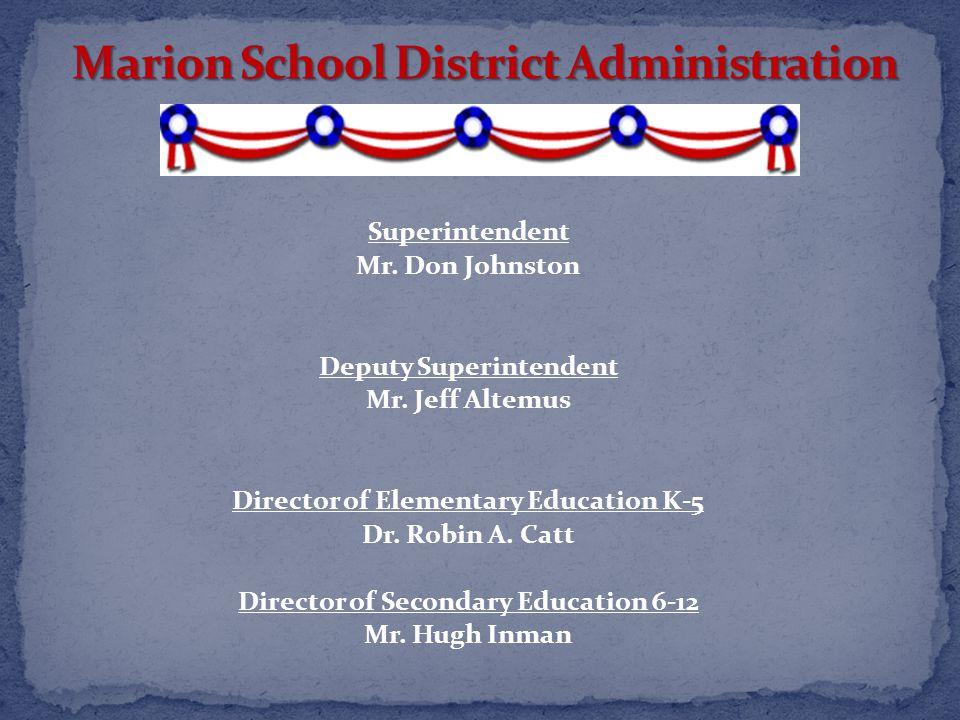 Superintendent Mr. Don Johnston Deputy Superintendent Mr. Jeff Altemus Director of Elementary Education K-5 Dr. Robin A. Catt Director of Secondary Ed